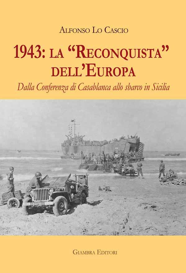"""1943: la """"Reconquista"""" dell'Europa. Dalla Conferenza di Casablanca allo sbarco in Sicilia"""